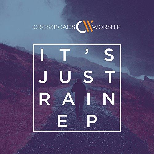 Crossroads Worship - It's Just Rain EP (2017)
