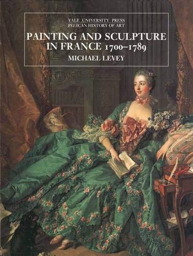 Art Painting Sculpture (Painting and Sculpture in France 1700-1789 (The Yale University Press Pelican History of Art Series))