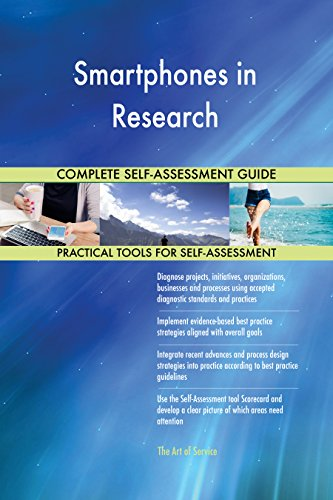 Smartphones in Research All-Inclusive Self-Assessment - More than 680 Success Criteria, Instant Visual Insights, Comprehensive Spreadsheet Dashboard, Auto-Prioritized for Quick - 680 Smartphone