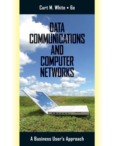 Data Communications and Computer Networks, 6th Edition by Curt White, Publisher : Course Technology