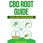 CBD Root Guide: For PTSD, Cancer, Depression and More | Chris Friesing