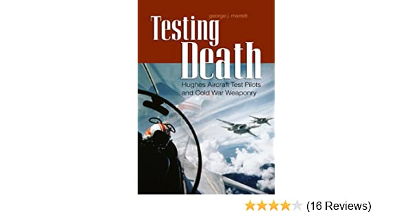 Testing Death: Hughes Aircraft Test Pilots and Cold War Weaponry