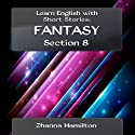 Learn English with Short Stories: Fantasy, Section 8 Audiobook by Zhanna Hamilton Narrated by Sam Scholl