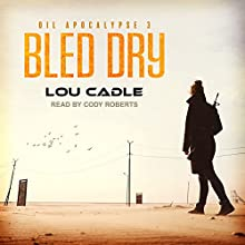 Bled Dry: Oil Apocalypse Series, Book 3 Audiobook by Lou Cadle Narrated by Cody Roberts