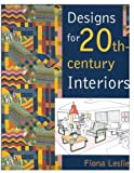 Designs for the 20th Century Interiors, Fiona Leslie, 1851773215