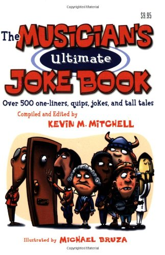 The Musicians Ultimate Joke Book Over 500 One-Liners, Quips, Jokes, and Tall Tales (Softcover)