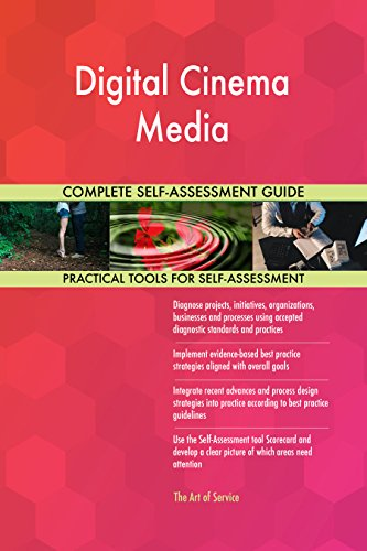 Digital Cinema Media - Digital Cinema Media Toolkit: best-practice templates, step-by-step work plans and maturity diagnostics