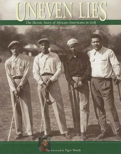 Search : By Pete McDaniel Uneven Lies: The Heroic Story of African-Americans in Golf (1st First Edition) [Paperback]