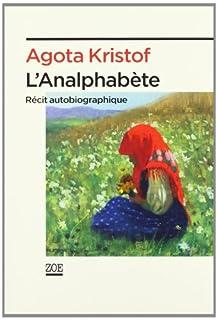 L'analphabète : récit autobiographique, Kristof, Agota (1935-2011)