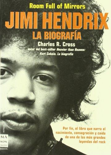 Descargar Libro Jimi Hendrix: Por Fin, El Libro Que Narra El Nacimiento, Consagración Y Caída De Una De Las Más Grandes Leyendas Del Rock. Charles C. Cross