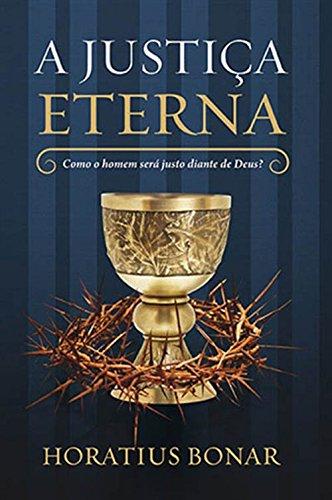 A Justiça Eterna. Como o Homem Será Justo Diante de Deus