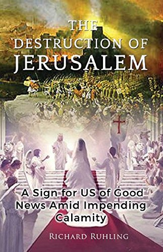 The Destruction of Jerusalem: A Sign for US of Good News Amid Impending Calamity (White Horse Series)
