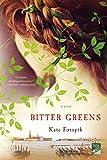 Bitter Greens: A Novel