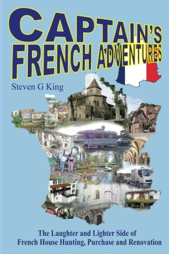 Captain's French Adventures: The Laughter and Lighter Side of French House Hunting, Purchase and Renovation