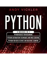 Python: 3 Books in 1: Python Basics for Beginners + Python Automation Techniques and Web Scraping + Python for Data Science and Machine Learning