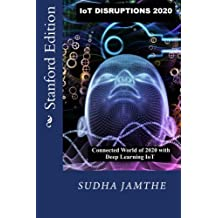 IoT Disruptions 2020: Getting to the Connected World of 2020 with Deep Learning IoT