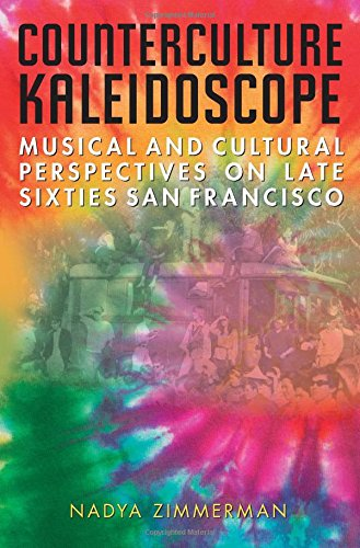 Download Counterculture Kaleidoscope: Musical and Cultural Perspectives on Late Sixties San Francisco ebook