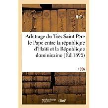 ARBITRAGE DU TRES SAINT PERE LE PAPE ENTRE LA REPUBLIQUE D'HAITI ET LA REPUBLIQUE DOMINICAINE