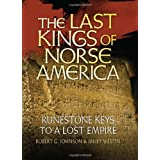 The Last Kings of Norse America: Runestone Keys to a Lost Empire