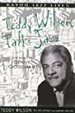 Teddy Wilson Talks Jazz : The Autobiography of Teddy Wilson, Wilson, Teddy and Ligthart, Arie, 0826457975