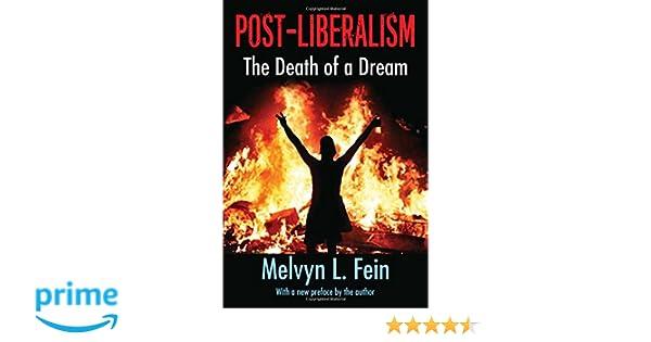Post Liberalism The Death Of A Dream Melvyn L Fein 9781412864053