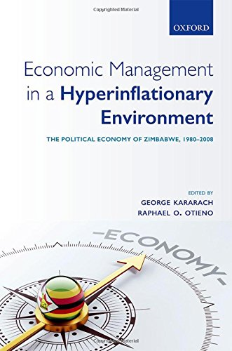 Economic Management in a Hyperinflationary Environment: The Political Economy of Zimbabwe, 1980-2008
