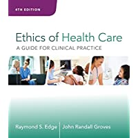 Ethics of Health Care: A Guide for Clinical Practice