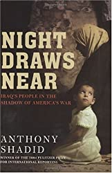 Night Draws Near: Iraq's People in the Shadow of America's War by Anthony Shadid (2005-09-30)