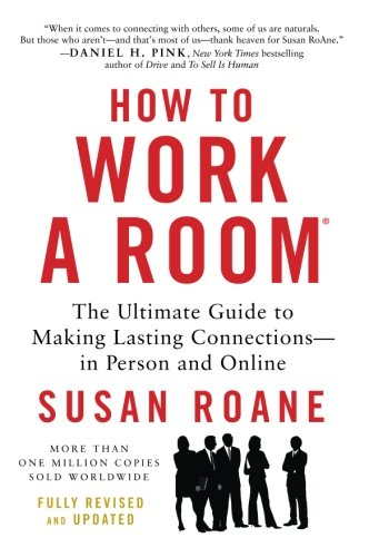 How to Work a Room, 25th Anniversary Edition: The Ultimate Guide to Making Lasting Connections–In Person and Online