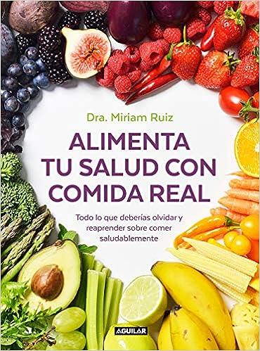 Alimenta tu salud con comida real de Dra. Miriam Ruiz