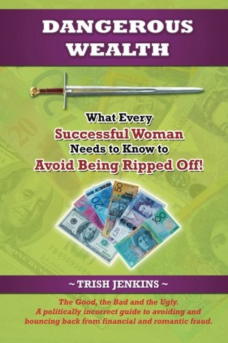 Dangerous Wealth: What Every Successful Woman Needs to Know to Avoid Being Ripped Off!