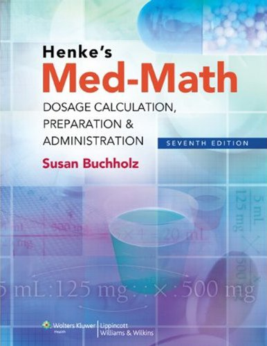 Henke's Med-Math: Dosage Calculation, Preparation & Administration Pdf