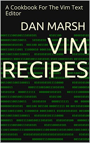 Vim Recipes: A Cookbook For The Vim Text Editor