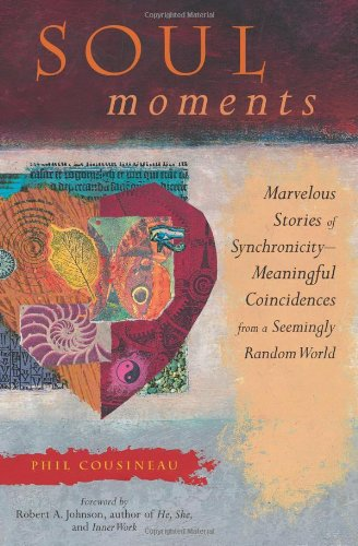 Soul Moments: Marvelous Stories Of SynchronicityMeaningful Coincidences From A Seemingly Random World (Stories From The Marvelous World Of Meaningful Coincidences)