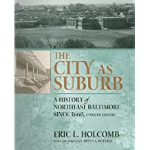 The City as Suburb: A History of Northeast Baltimore Since 1660
