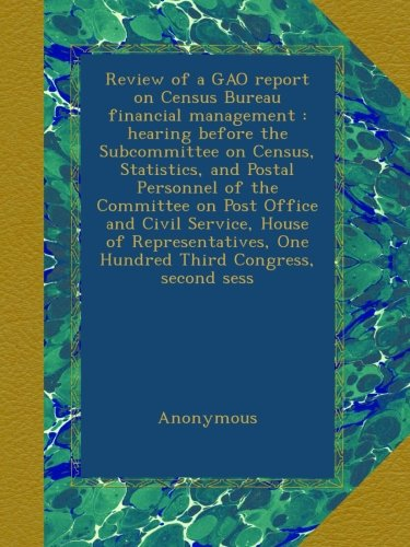 Review of a GAO report on Census Bureau financial management : hearing before the Subcommittee on Census, Statistics, and Postal Personnel of the ... One Hundred Third Congress, second sess pdf epub