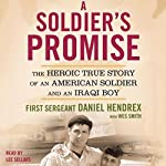 A Soldier's Promise: The Heroic True Story of an American Soldier and an Iraqi Boy | First Sergeant Daniel Hendrex,Wes Smith