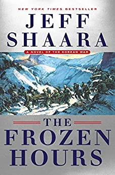 The Frozen Hours: A Novel of the Korean War by [Shaara, Jeff]