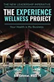 img - for The Experience Wellness Project: Your Health is My Business book / textbook / text book