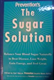 Prevention's the Sugar Solution : Balance Your Blood Sugar Naturally to Beat Disease, Lose Weight, Gain Energy, and Feel Great, Harrar, Sari and VanTine, Julia, 1579549128