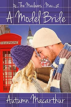 A Model Bride: Sweet and clean Christian romance in London and Scotland (The Macleans Book 1) by [Macarthur, Autumn]