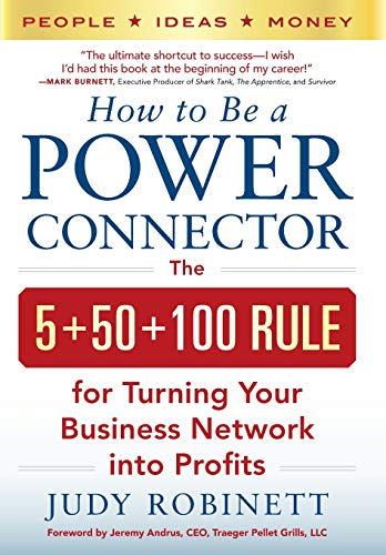How to Be a Power Connector: The 5+50+100 Rule for Turning Your Business Network into Profits (Business Books)