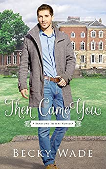 Then Came You: A Bradford Sisters Novella by [Wade, Becky]
