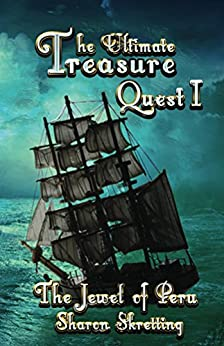 The Ultimate Treasure Quest I: The Jewel of Peru by [Skretting, Sharon]