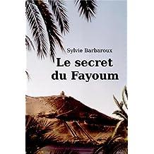 Le secret du Fayoum - Roman Egypte aventure amour voyage ancienne historique (French Edition)