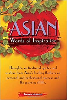 Asian Words of Inspiration: Thoughts, motivational quotes and wisdom from Asia's leading thinkers on personal and professional success and the journey of life. (Asian Words of Wisdom)