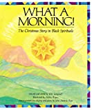 img - for What a Morning!: The Christmas Story in Black Spirituals book / textbook / text book