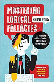 GO Downloads Mastering Logical Fallacies: The Definitive Guide to Flawless Rhetoric and Bulletproof Logic by Michael Withey
