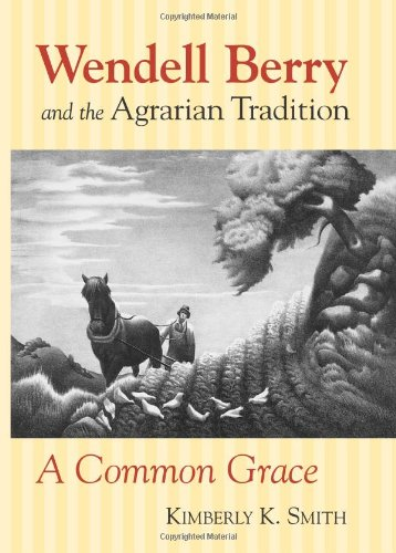 Books : Wendell Berry and the Agrarian Tradition: A Common Grace (American Political Thought)