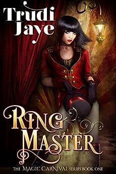 Ringmaster (The Magic Carnival Book 1) by [Jaye, Trudi]